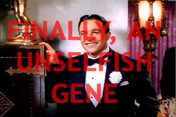 Finally! An unselfish Gene!